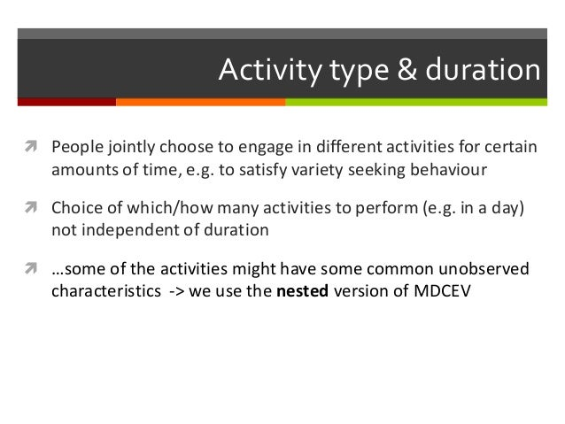 Activity type & duration  People jointly choose to engage in different activities for certain amounts of time, e.g. to sa...