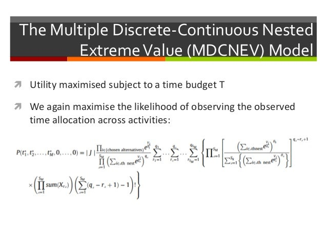 The Multiple Discrete-Continuous Nested ExtremeValue (MDCNEV) Model  Utility maximised subject to a time budget T  We ag...