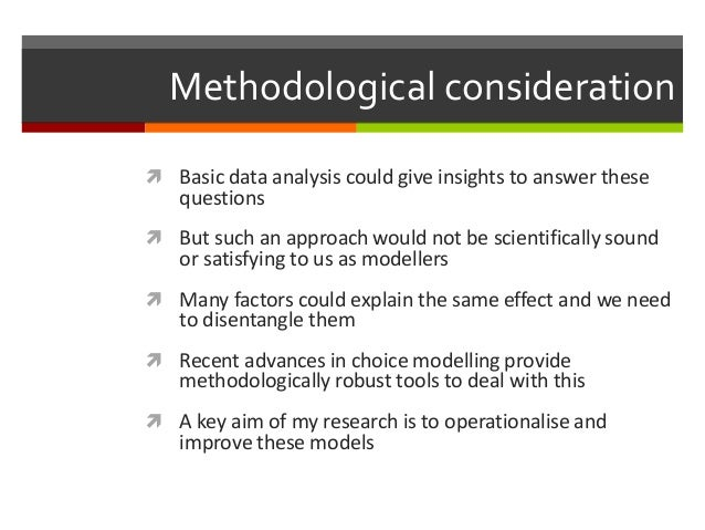 Methodological consideration  Basic data analysis could give insights to answer these questions  But such an approach wo...