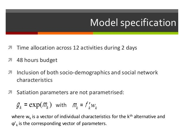 Model specification  Time allocation across 12 activities during 2 days  48 hours budget  Inclusion of both socio-demog...