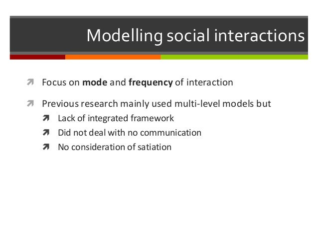 Modelling social interactions  Focus on mode and frequency of interaction  Previous research mainly used multi-level mod...