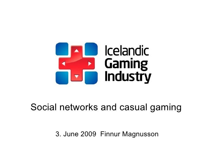 Social networks and casual gaming 3. June 2009  Finnur Magnusson