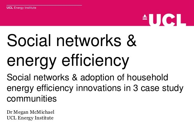 Social networks &energy efficiencySocial networks & adoption of householdenergy efficiency innovations in 3 case studycomm...
