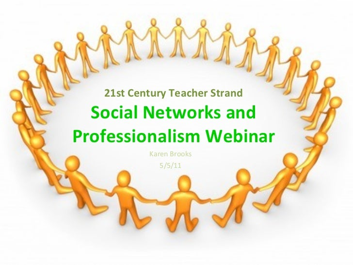 21st Century Teacher Strand Social Networks and Professionalism Webinar Karen Brooks 5/5/11