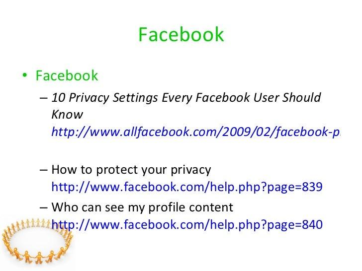Facebook <ul><li>Facebook </li></ul><ul><ul><li>10 Privacy Settings Every Facebook User Should Know  http://www.allfaceboo...