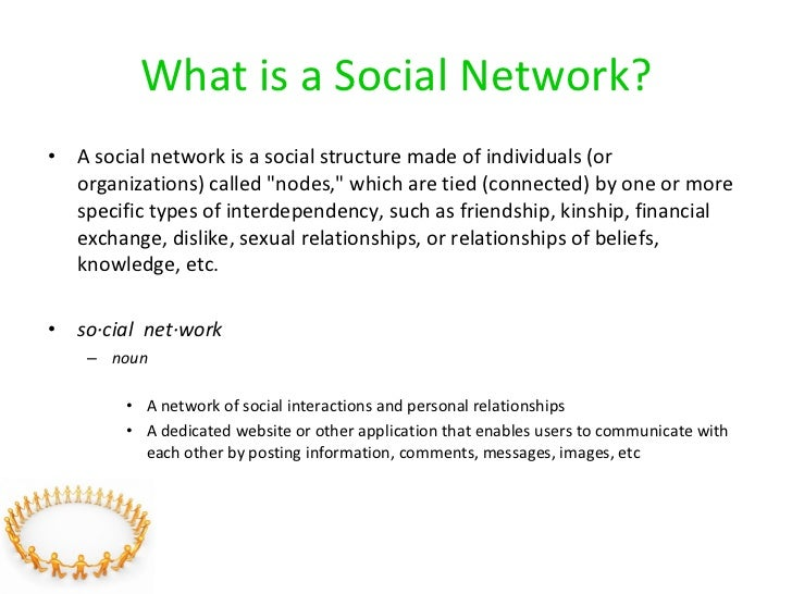 What is a Social Network? <ul><li>A social network is a social structure made of individuals (or organizations) called &qu...
