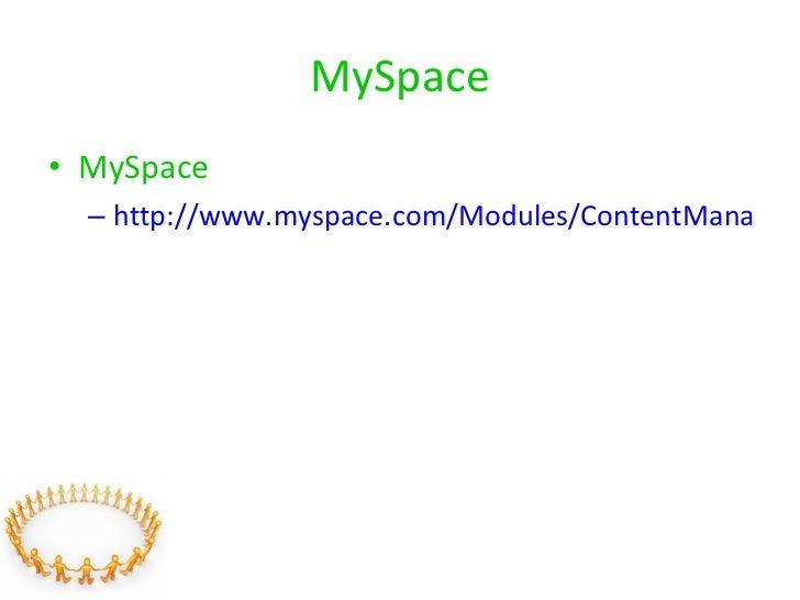 MySpace <ul><li>MySpace </li></ul><ul><ul><li>http://www.myspace.com/Modules/ContentManagement/Pages/page.aspx?placement=p...