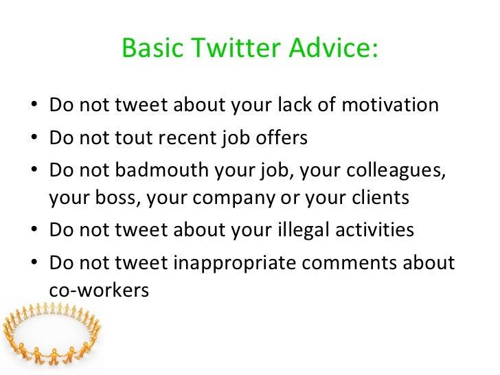 Basic Twitter Advice: <ul><li>Do not tweet about your lack of motivation </li></ul><ul><li>Do not tout recent job offers <...