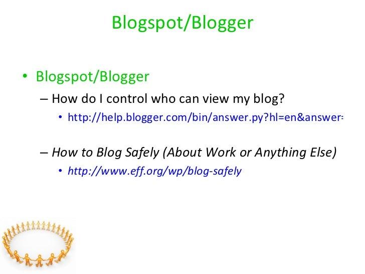 Blogspot/Blogger <ul><li>Blogspot/Blogger </li></ul><ul><ul><li>How do I control who can view my blog? </li></ul></ul><ul>...