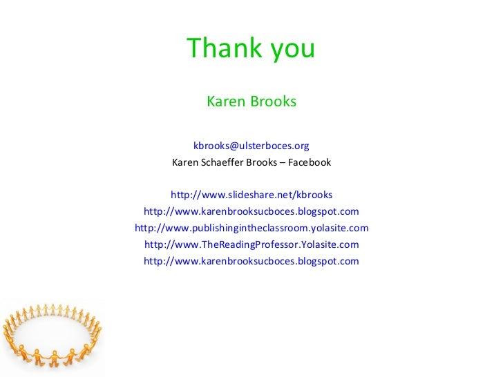 Thank you <ul><li>Karen Brooks </li></ul><ul><li>[email_address] </li></ul><ul><li>Karen Schaeffer Brooks – Facebook </li>...