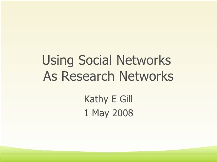 Using Social Networks  As Research Networks Kathy E Gill 1 May 2008