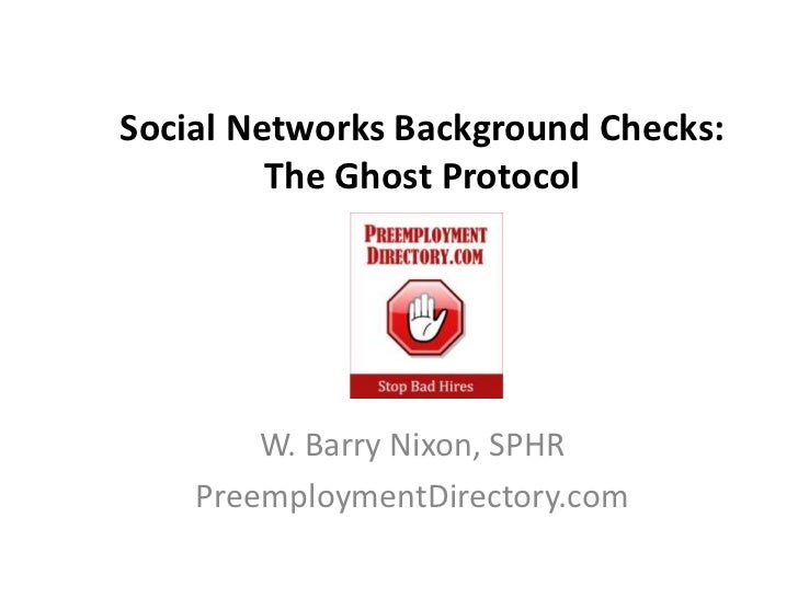 Social Networks Background Checks:         The Ghost Protocol        W. Barry Nixon, SPHR    PreemploymentDirectory.com