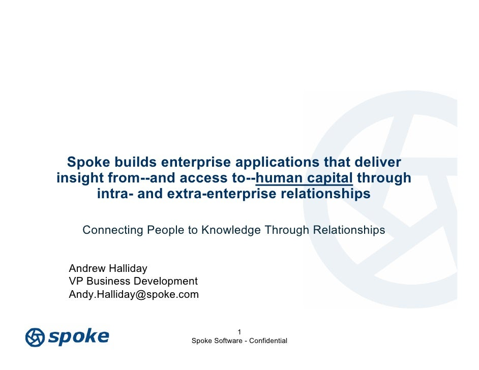 Spoke builds enterprise applications that deliver insight from--and access to--human capital through       intra- and extr...