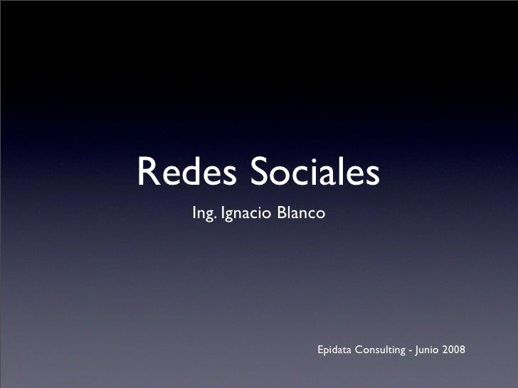 Redes Sociales    Ing. Ignacio Blanco                         Epidata Consulting - Junio 2008