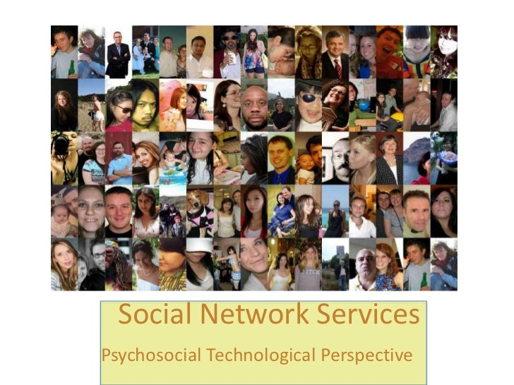 Social Network Services<br />Psychosocial Technological Perspective <br />