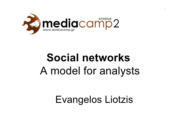 Social networks  A model for analysts Evangelos Liotzis