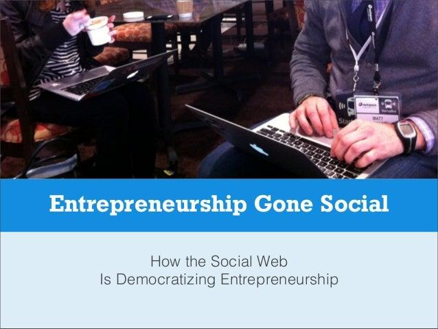 Entrepreneurship Gone SocialHow the Social WebIs Democratizing Entrepreneurship