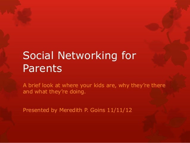 Social Networking forParentsA brief look at where your kids are, why they're thereand what they're doing.Presented by Mere...