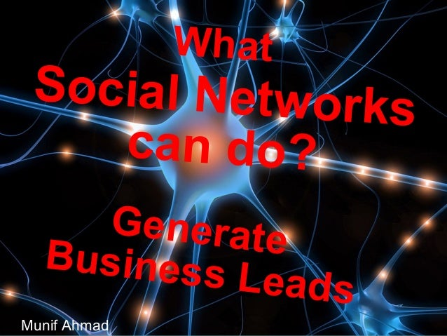 What Social Networks can do? GenerateBusiness Leads Munif Ahmad