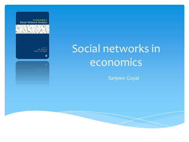 Social networks in economics Sanjeev Goyal