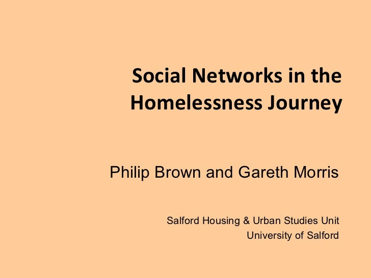 Social Networks in the Homelessness Journey Philip Brown and Gareth Morris Salford Housing & Urban Studies Unit University...