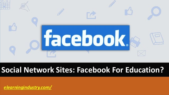 Social Network Sites: Facebook For Education? elearningindustry.com/