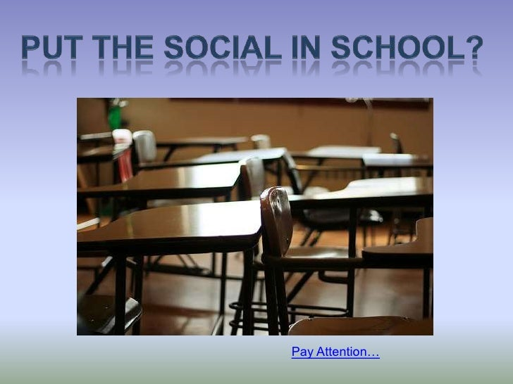 Put the social in school?<br />Pay Attention…<br />