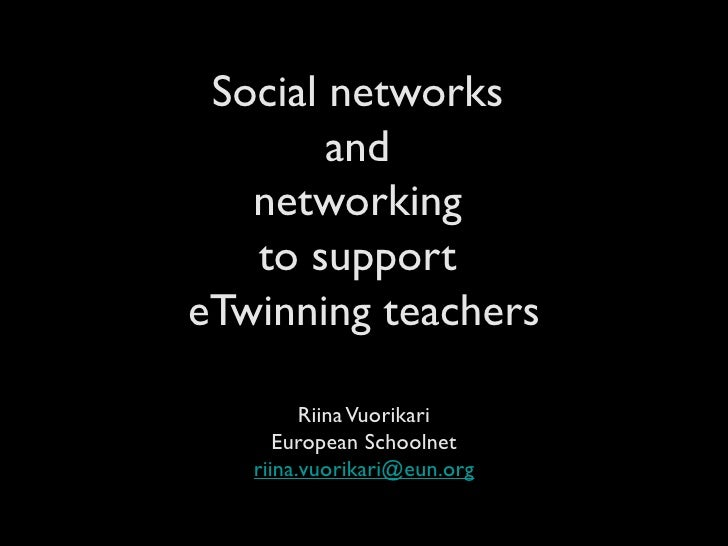 Social networks         and    networking    to support eTwinning teachers           Riina Vuorikari       European School...