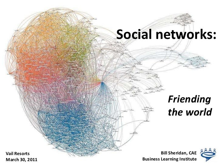 Social networks:<br />Friending the world<br />Bill Sheridan, CAE<br />Business Learning Institute<br />Vail Resorts<br />...
