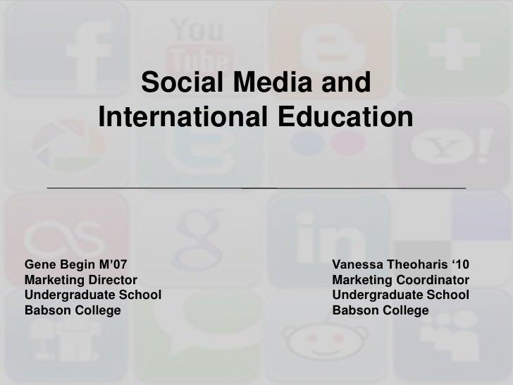 Social Media andInternational Education<br />Gene Begin M'07Vanessa Theoharis '10<br />Marketing DirectorMarketing...