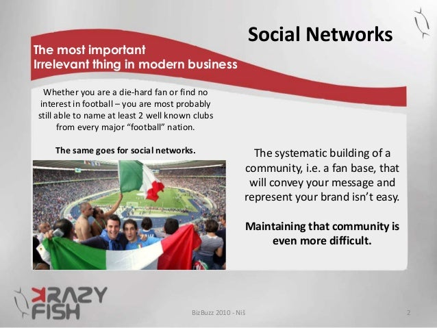 2BizBuzz 2010 - Niš The most important Irrelevant thing in modern business Social Networks The systematic building of a co...
