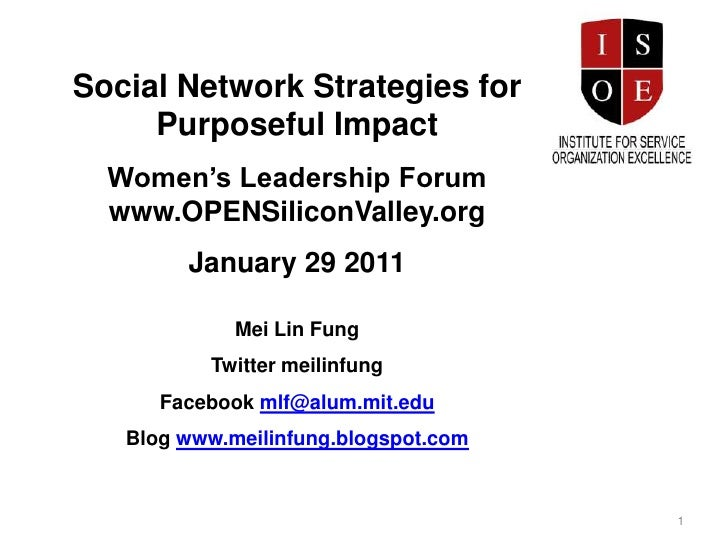 Social Network Strategies for Purposeful Impact<br />Women's Leadership Forum www.OPENSiliconValley.org<br />January 29 20...