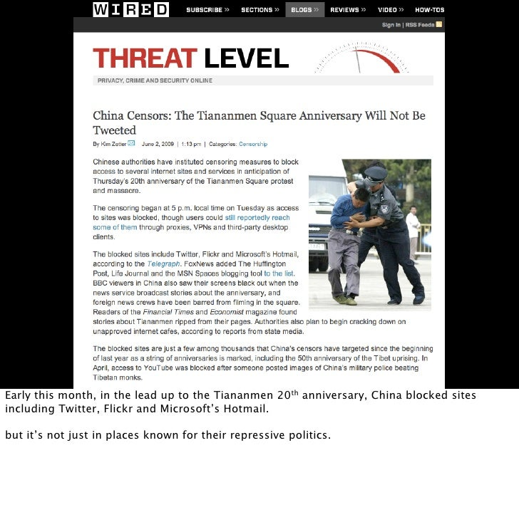 Early this month, in the lead up to the Tiananmen 20th anniversary, China blocked sites including Twitter, Flickr and Micr...