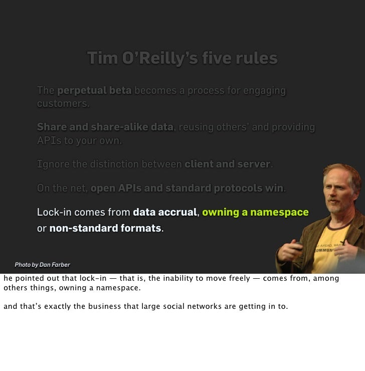 Tim O'Reilly's five rules           The perpetual beta becomes a process for engaging           customers.            Share...