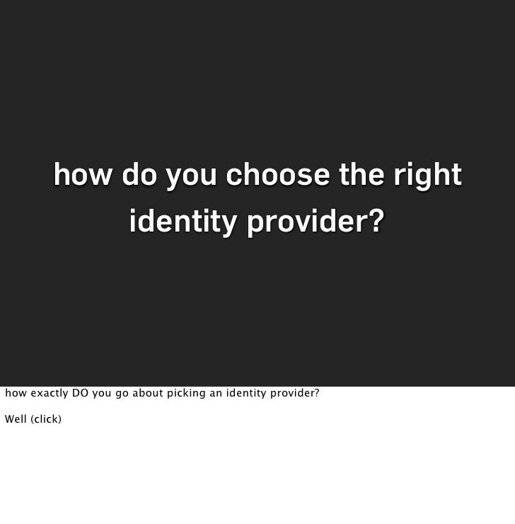 how do you choose the right               identity provider?     how exactly DO you go about picking an identity provider?...