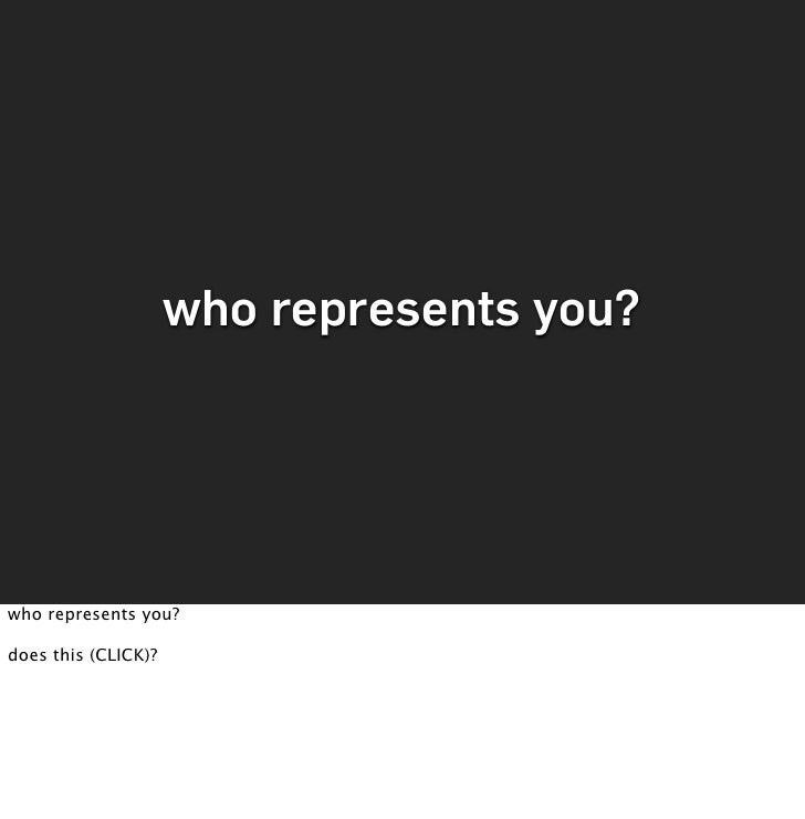 who represents you?     who represents you?  does this (CLICK)?