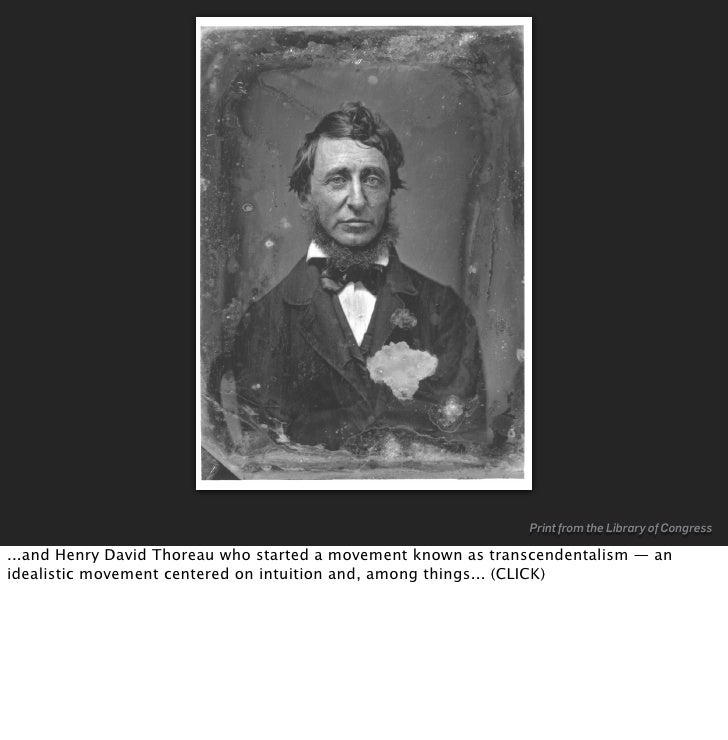 Print from the Library of Congress  ...and Henry David Thoreau who started a movement known as transcendentalism — an idea...