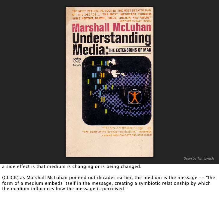 Scan by Tim Lynch  a side effect is that medium is changing or is being changed.  (CLICK) as Marshall McLuhan pointed out ...