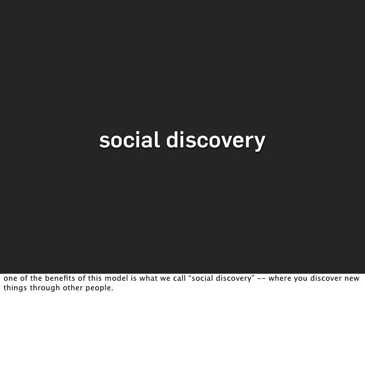 """social discovery     one of the benefits of this model is what we call """"social discovery"""" -- where you discover new things ..."""