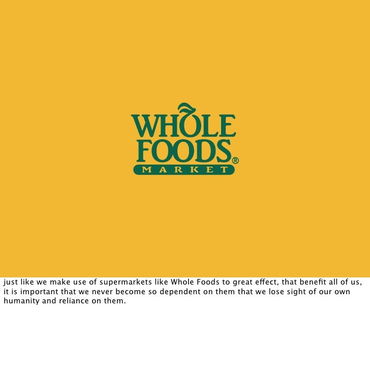 just like we make use of supermarkets like Whole Foods to great effect, that benefit all of us, it is important that we nev...