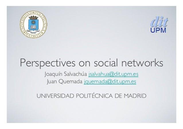 Perspectives on social networks  Joaquín Salvachúa jsalvahua@dit.upm.es  Juan Quemada jquemada@dit.upm.es  UNIVERSIDAD ...