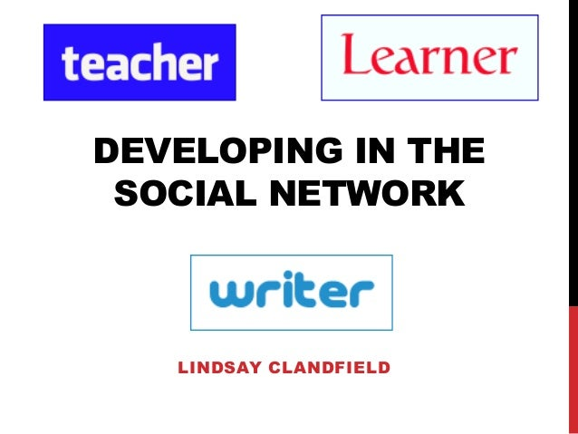 DEVELOPING IN THE SOCIAL NETWORK  LINDSAY CLANDFIELD