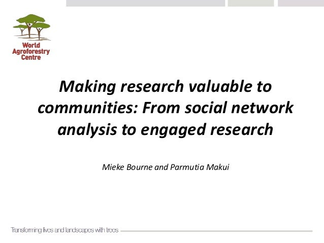 Making research valuable to communities: From social network analysis to engaged research Mieke Bourne and Parmutia Makui