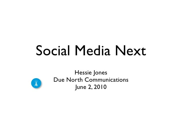 Social Media Next         Hessie Jones   Due North Communications         June 2, 2010