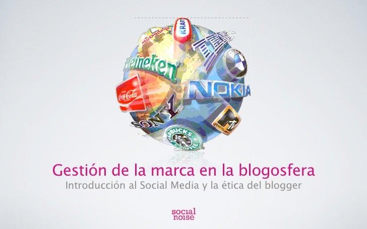 Gestión de la marca en la blogosfera  Introducción al Social Media y la ética del blogger