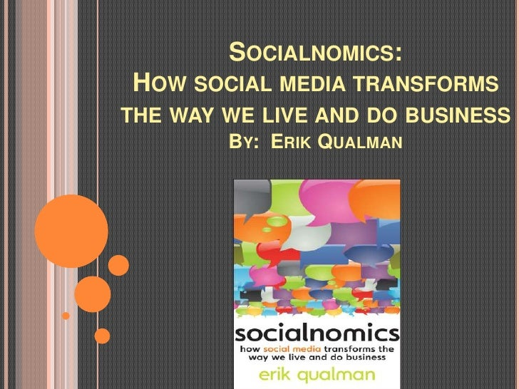 Socialnomics: How social media transforms the way we live and do businessBy:  Erik Qualman<br />