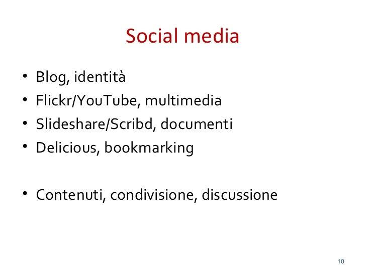 Social media•   Blog, identità•   Flickr/YouTube, multimedia•   Slideshare/Scribd, documenti•   Delicious, bookmarking• Co...