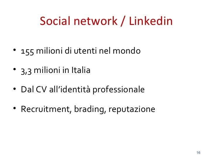 Social network / Linkedin• 155 milioni di utenti nel mondo• 3,3 milioni in Italia• Dal CV all'identità professionale• Recr...