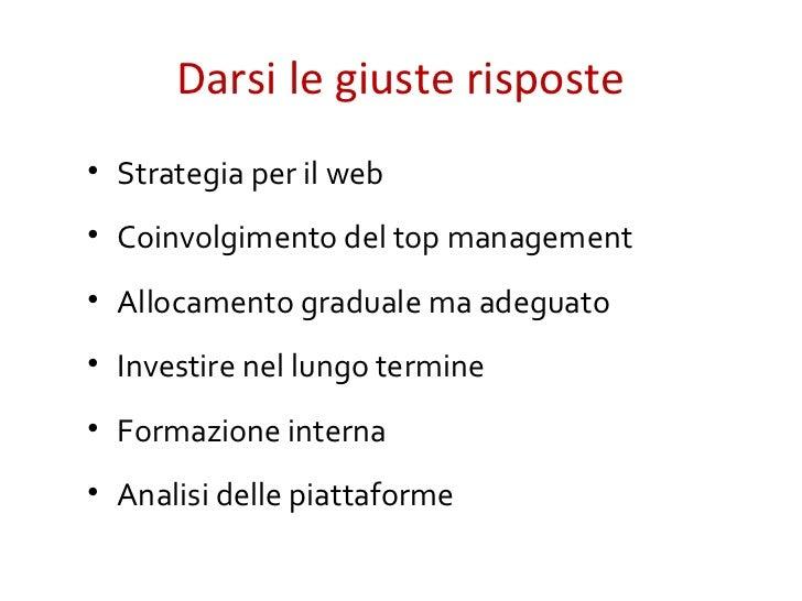Darsi le giuste risposte• Strategia per il web• Coinvolgimento del top management• Allocamento graduale ma adeguato• Inves...