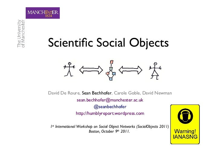 Scientific Social Objects                       	David De Roure, Sean Bechhofer, Carole Goble, David Newman                ...